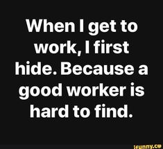 Funny Signs, Funny Memes, Hilarious, Silly Memes, Work Jokes, Sarcastic Quotes, Funny Work Quotes, Funny Quotes About Me, Funny Best Friend Quotes Humor