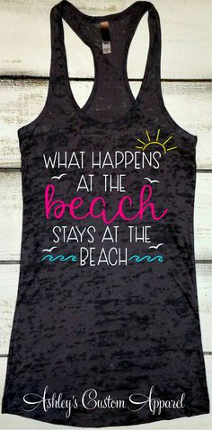 0a6243e8d Beach Vacation Shirt, What Happens at the Beach, Stays at the Beach,  Swimsuit Cover Up, Cruise Shirts, Summer Tank Tops, Beach Shirts
