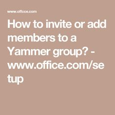 How to invite or add members to a Yammer group? - www.office.com/setup