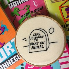 Life is no way to treat an animal - Kurt Vonnegut embroidery by littlesasquatch on Etsy