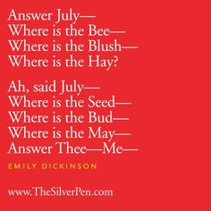 Happy July! Poem by Emily Dickinson. http://www.pinterest.com/shebee711/emily-dickenson/