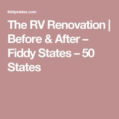The RV Renovation | Before & After – Fiddy States – 50 States