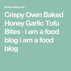 Crispy Oven Baked Honey Garlic Tofu Bites · i am a food blog i am a food blog