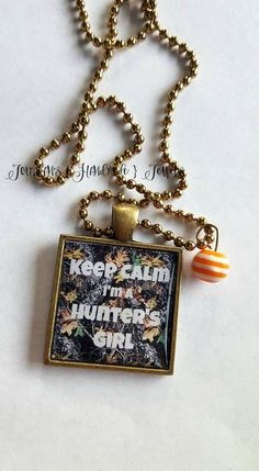 """Keep Calm, I'm a Hunters Girl"" Perfect gift for a Hunter's Wife or girlfriend! ;) This necklace comes in four different tray/chain colors.  If you would like this made into a key chain, I can certainly do that!! Buy yours now at Jourdan's {Handmade} Jewels on Etsy. Use code ""PINTEREST"" to save 10%."