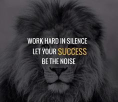Work hard in silence... let success be your noise...