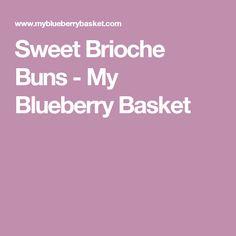 Sweet Brioche Buns - My Blueberry Basket