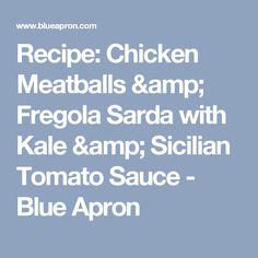 Recipe: Chicken Meatballs & Fregola Sarda with Kale & Sicilian Tomato Sauce - Blue Apron