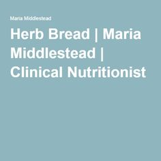 Herb Bread | Maria Middlestead | Clinical Nutritionist