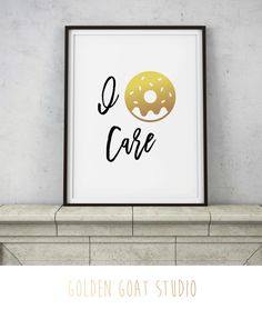 I Donut Care Sign - Gold Donut Funny Quote - Quirky Sassy Pastry Kitchen Decor - PRINTABLE Digital Art - INSTANT DOWNLOAD by GoldenGoatStudios on Etsy