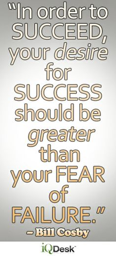 ">>> http://iqdesk.net/ <<< ""In order to succeed, your desire for success should be greater than your fear of failure."" – Bill Cosby"