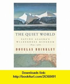 The Quiet World 1st (first) edition Text Only Douglas Brinkley ,   ,  , ASIN: B004PW6ZIK , tutorials , pdf , ebook , torrent , downloads , rapidshare , filesonic , hotfile , megaupload , fileserve
