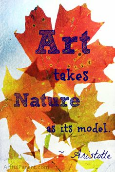 """Art Takes Nature as its Model"" - Aristotle"