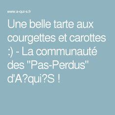 """Une belle tarte aux courgettes et carottes :) - La communauté des """"Pas-Perdus"""" d'A‑qui‑S !"""