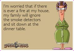 Whn i was a kid we would all yell DINNER'S READY whn my mom set the smoke alarm off