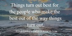 Things turn out best for the people who... Titus Livius #quote #quotes #tweetjukebox http://tweetjukebox.com