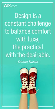 "Inspirational Design Quotes - ""Design is a constant challenge to balance comfort with luxe, the practical with the desirable"". Donna Karan"