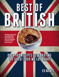Best of British: Over 180 Recipes Celebrating The Great Food We Eat Today by Ed Baines
