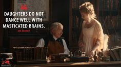 Mr. Bennett: Daughters do not dance well with masticated brains.  More on: http://www.magicalquote.com/movie/pride-and-prejudice-and-zombies/ #MrBennett #PrideandPrejudiceandZombies