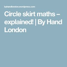 Circle skirt maths – explained! | By Hand London