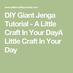 DIY Giant Jenga Tutorial - A Little Craft In Your DayA Little Craft In Your Day