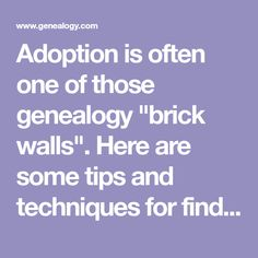 """Adoption is often one of those genealogy """"brick walls"""". Here are some tips and techniques for finding details of an adoption that aren't readily available."""
