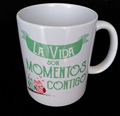 TAZA FRASE LA VIDA SON MOMENTOS CONTIGO REGALO ROMANTICO, REGALO SAN VALENTIN. TAZA ORIGINAL