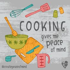 Cooking gives me peace of mind. #createpeaceofmind