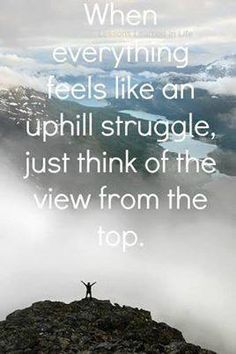 They say it's always the foggiest the closer it get's to the top, so keep going, don't stop. It will be worth it :-)