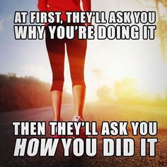 """""""At first, they'll ask you WHY you're doing it. Then they'll ask you HOW you did it."""""""