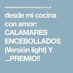 desde mi cocina con amor: CALAMARES ENCEBOLLADOS (Versión light) Y ...PREMIO!!