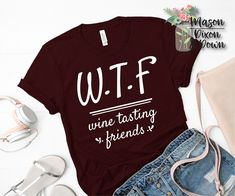 WTF Wine Tasting and Friends T Shirt Gift for her Choose 70 Colors - Wine Shirts - Ideas of Wine Shirts - Family Shirts, Mom Shirts, Cute Shirts, Funny Shirts, T Shirts For Women, Funny Shirt Sayings, T Shirts With Sayings, Shirt Quotes, Cute Shirt Designs