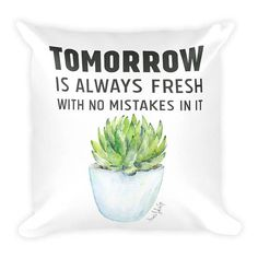 Tomorrow is always fresh with no mistakes in it yet. Anne of Green Gables quote with potted succulent.  Design one one side only. This soft pillow is an excellent addition that gives character to any space. It comes with a soft polyester insert that will retain its shape after many uses,