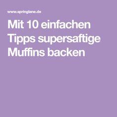 Mit 10 einfachen Tipps supersaftige Muffins backen