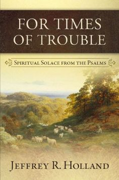 For Times of Trouble : Spiritual Solace from the Psalms by Jeffrey R. Holland http://www.amazon.com/dp/1609072715/ref=cm_sw_r_pi_dp_kYrmwb10REFTJ