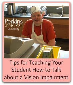 Tips for teaching your student to talk about a visual impairment, which is a crucial step toward self-determination and advocacy