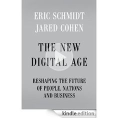 The New Digital Age: Reshaping the Future of People, Nations and Business - Eric Schmidt & Jared Cohen