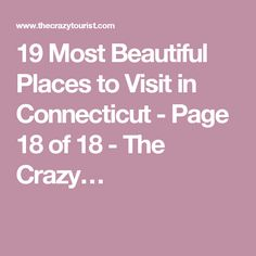 19 Most Beautiful Places to Visit in Connecticut - Page 18 of 18 - The Crazy…