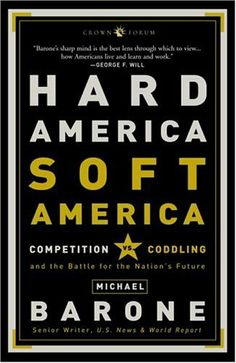 Hard America, Soft America: Competition vs. Coddling and the Battle for the Nation's Future by Michael Barone. $12.00. Publication: May 24, 2005. Publisher: Three Rivers Press (May 24, 2005). Author: Michael Barone