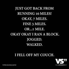 Just got back from running 10 miles! Okay, 7 miles. Fine 3 miles. Or… 1 mile. Okay okay I ran a block. Jogged. Walked. I fell off my couch.