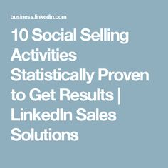 10 Social Selling Activities Statistically Proven to Get Results | LinkedIn Sales Solutions