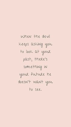 Life quotes - Jesus Quote - Christian Quote - When the devil keeps asking you to look at your past theres something in your future he doesnt want you to see. The post Life quotes appeared first on Gag Dad. Now Quotes, Bible Verses Quotes, Jesus Quotes, Quotes About God, Faith Quotes, True Quotes, Words Quotes, Wise Words, Quotes To Live By