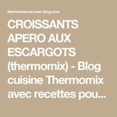 CROISSANTS APERO AUX ESCARGOTS (thermomix) - Blog cuisine Thermomix avec recettes pour le TM5 & TM31