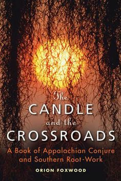 Learn the ways of magic and healing from the living, oral tradition of Appalachian Conjure in The Candle and the Crossroads. Orion Foxwood offers a primer on the real magic and techniques of Southern root magic, knowledge he learned first-hand growing up in rural Appalachia.