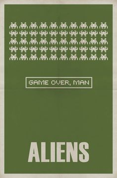 I like the movie quote in the center, and the use of 8-bit aliens from some game that I forgot the name of is also a really cool portrayal of the film's antagonists.