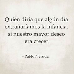 Quién diría que extrañariamos la infancia Smart Quotes, True Quotes, Words Quotes, Wise Words, Funny Quotes, Sayings, Words Can Hurt, Cool Words, Favorite Quotes