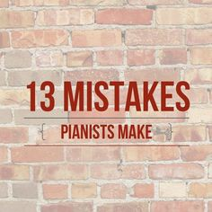 13 Mistakes Pianists Make - it's not all about playing the right notes...