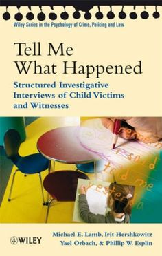 Bestseller Books Online Tell Me What Happened: Structured Investigative Interviews of Child Victims and Witnesses (Wiley Series in Psychology of Crime, Policing and Law) Michael E. Lamb, Irit Hershkowitz, Yael Orbach, Phillip W. Esplin $37.86  - http://www.ebooknetworking.net/books_detail-0470518669.html
