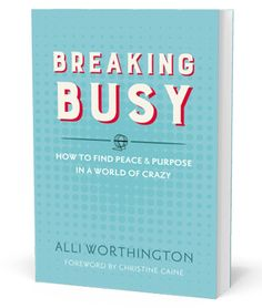 Breaking Busy — Alli Worthington.  A book I have been meaning to read.  If I could find the time!