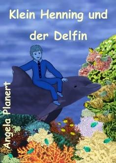 Klein Henning und der Delfin von Angela Planert, http://www.amazon.de/dp/B0081GD60Q/ref=cm_sw_r_pi_dp_vEfYqb1QW9SJ8