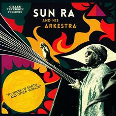 Gilles Peterson Presents Sun Ra And His Arkestra - To Those Of Earth And Other Worlds on 2LP + CD